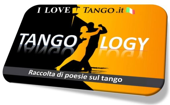 I love TANGO.it - TANGOlogy - raccolta di poesie e brani sul tango